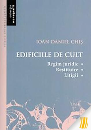 chis-ioan-daniel-edificiile-de-cult-regim-juridic-restituire-litigii-12189