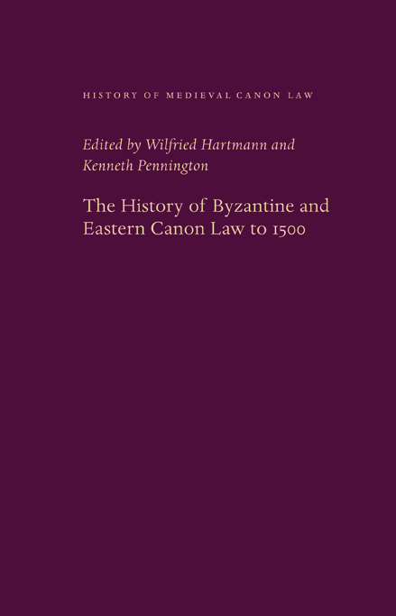 Wilfried Hartmann, Kenneth Pennington, The History of Byzantine and Eastern Canon Law to 1500