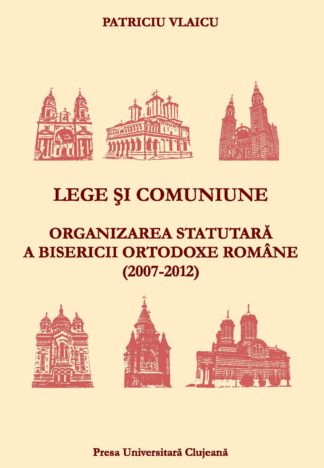 Pr.conf.dr. Patriciu VLAICU, LEGE ȘI COMUNIUNE. ORGANIZAREA STATUTARĂ A BISERICII ORTODOXE ROMÂNE (2007-2012)