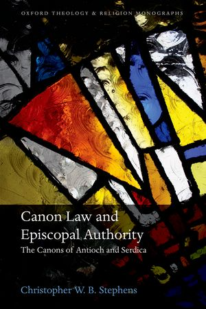 Christopher W.B Stephens, Canon Law and Episcopal Authority. The Canons of Antioch and Serdica, Oxford University Press, 2015.