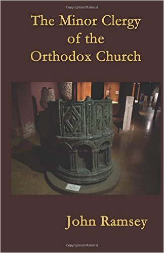 John Ramsey , The Minor Clergy of the Orthodox Church: Their role and life according to the canons